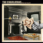 Who We Touch von Charlatans U.K.
