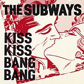 Kiss Kiss Bang Bang by The Subways