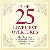 The 25 Loveliest Overtures - The Magic Flute - The Flying Dutchman - Carmen - Fra Diavolo - Tannhäuser by Various Artists