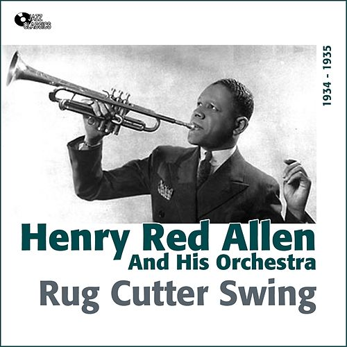 Rug Cutter Swing (1934 -1935) by Henry Red Allen