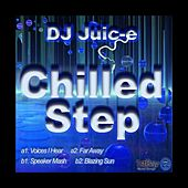 Chilled Step EP by DJ Juice