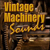 Vintage Machinery Sounds of the Past: Sound Effects by Sound Effects Library