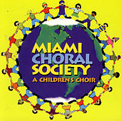 Miami Choral Society: A Childrens Choir by Miami Choral Society: A Childrens Choir