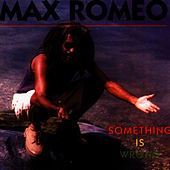 Something Is Wrong by Max Romeo