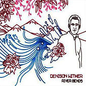 River Bends Ep by Denison Witmer
