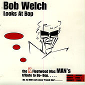 Bob Welch Looks At Bop by Bob Welch