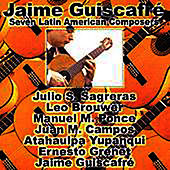 Classical Guitar: Seven Latin American Composers by Jaime Guiscafre