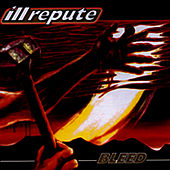 Bleed by Ill Repute