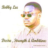 Desire, Strength & Ambitions by Bobby Lee
