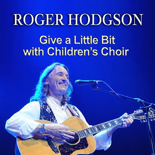 Give a Little Bit with Children's Choir by Roger Hodgson