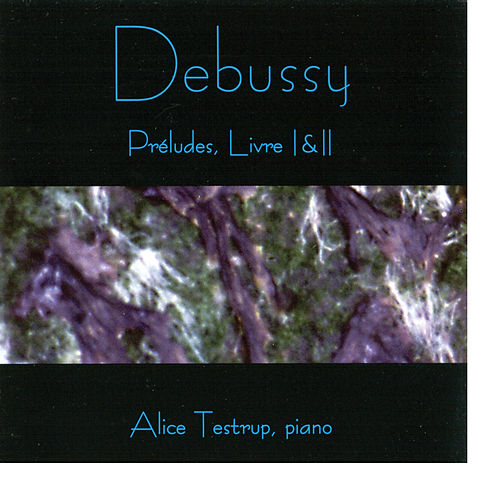 Debussy -- Prelude, Livres I & II, Alice Testrup by Claude Debussy