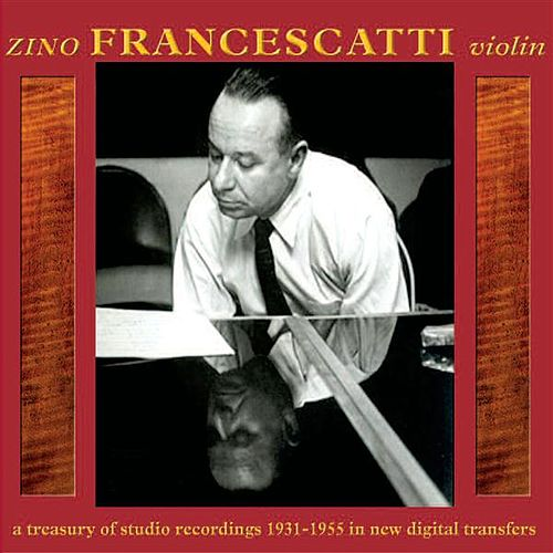 Zino Francescatti, Violin: A Treasury of Studio Recordings 1931-1955 by Zino Francescatti