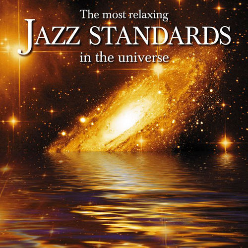 The Most Relaxing Jazz Standards In The Universe by Various Artists