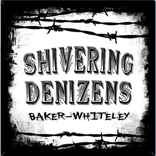 Baker-Whiteley by The Shivering Denizens