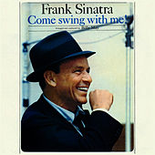 Come Swing With Me! (Bonus Track Version) by Frank Sinatra
