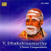 Classic Compositions - V. Dhakshinamurthy by Various Artists