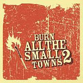 Burn All The Small Towns 2 by Various Artists