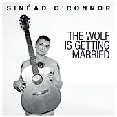 The Wolf Is Getting Married von Sinead O'Connor