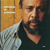 Mingus, Charles: Mingus in Europe by Charles Mingus