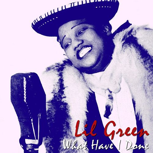 What Have I Done by Lil Green