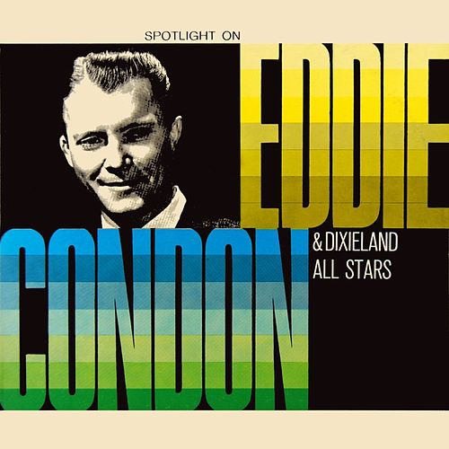 Spotlight On by Eddie Condon