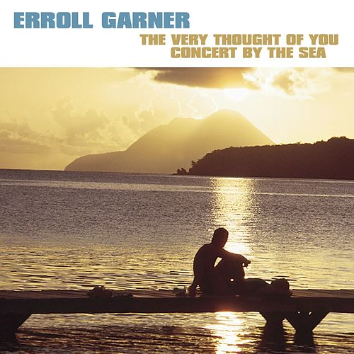 The Very Thought Of You - Concert By The Sea by Erroll Garner