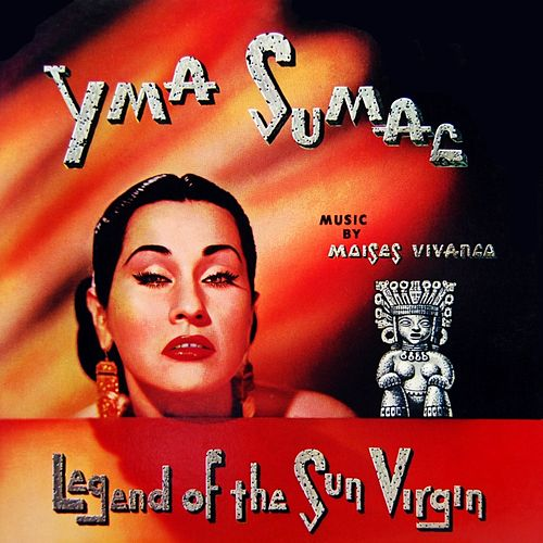 Legend Of The Sun Virgin by Yma Sumac