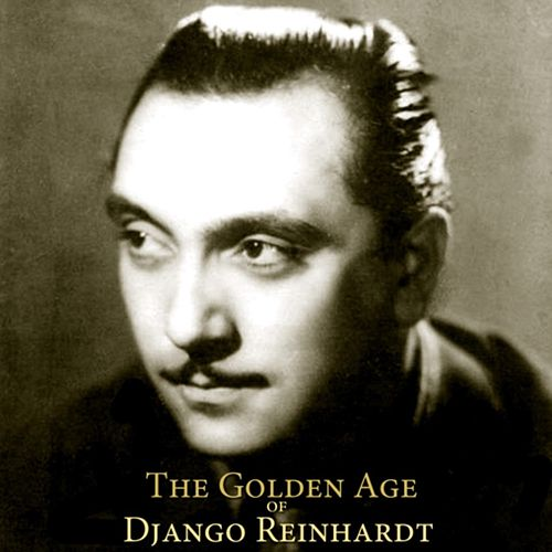 The Golden Age Of Django Reinhardt by Django Reinhardt