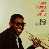 Have Trumpet, Will Excite! by Dizzy Gillespie