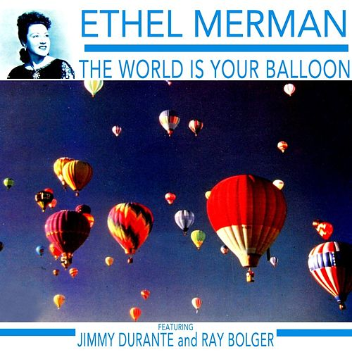 The World Is Your Balloon by Ethel Merman