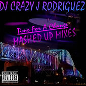 Time for a Change (Mashed  Up Mixes) by DJ Crazy J Rodriguez