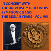 In Concert with the University of Illinois Symphonic Band - The Begian Years, Vol. VIII by University Of Illinois Symphonic Band