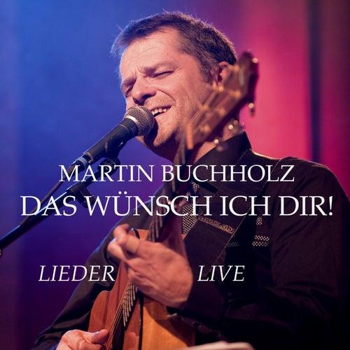 Das Wünsch Ich Dir by Martin Buchholz