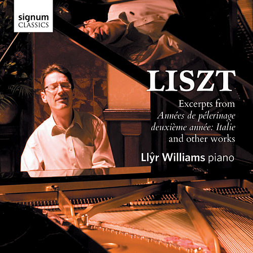 Liszt: Excerpts from Années de Pèlerinage, deuxième année: Italie and other works by Llyr Williams