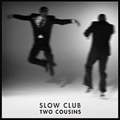 Two Cousins by Slow Club