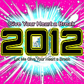 2012 Give Your Heart a Break (Let Me Give Your Heart a Break) by Various Artists