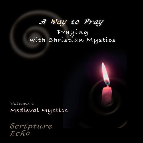 Praying with Christian Mystics, Vol. 1 by A Way to Pray