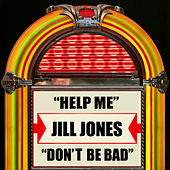 Help Me / Don't Be Bad by Jill Jones