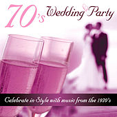 70's Wedding Party - Celebrate in Style With Music from the 1970's by Various Artists