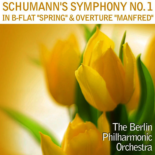 Schumann's Symphony No. 1 In B-Flat 'Spring' & Overture 'Manfred' by Berlin Philharmonic Orchestra