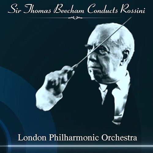 Sir Thomas Beecham Conducts Rossini by London Philharmonic Orchestra