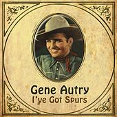 I've Got Spurs by Gene Autry