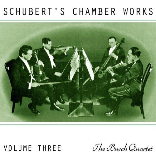Schubert's Chamber Works Volume 3 by Busch Quartet