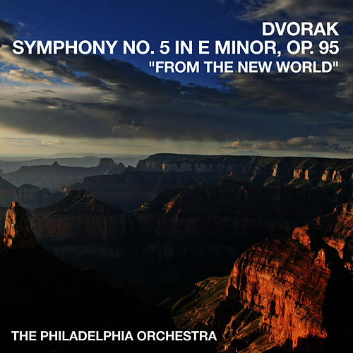 Dvorak's Symphony No. 5 in E Minor, Op. 95 'From The New World' by Philadelphia Orchestra
