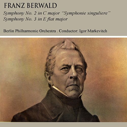 Franz Berwald Symphony No. 2 & No. 3 by Igor Markevitch