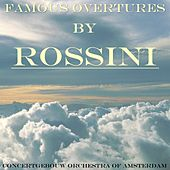 Famous Overtures By Rossini by Concertgebouw Orchestra of Amsterdam