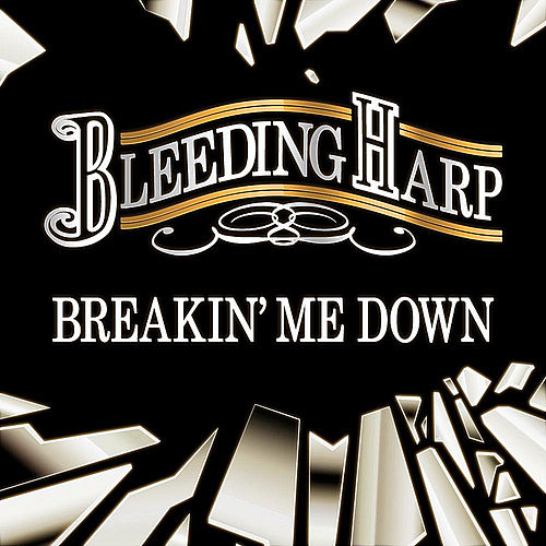 Breakin' Me Down by Bleeding Harp