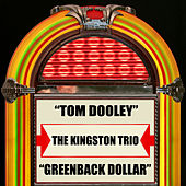 Tom Dooley / Greenback Dollar by The Kingston Trio