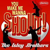 You Make Me Wanna Shout! von The Isley Brothers