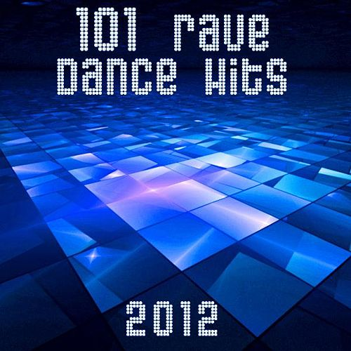 101 Rave Dance Hits 2012 (Best of Top Electronic Dance, Acid, Techno, House, Rave Anthems, Goa Psytrance, Dubstep, Grime, Chill) by Various Artists